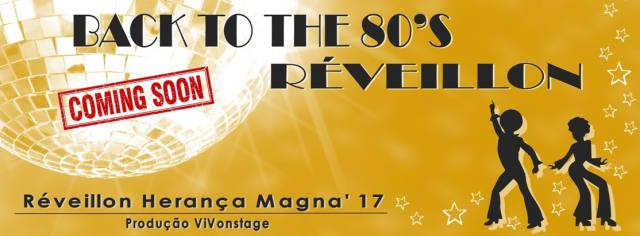Back to 80 s Reveillon Heranca Magna_2017_2018